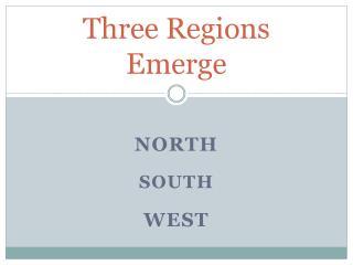 Three Regions Emerge