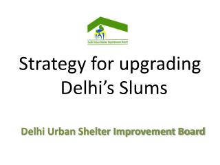 Strategy for upgrading   Delhi s Slums