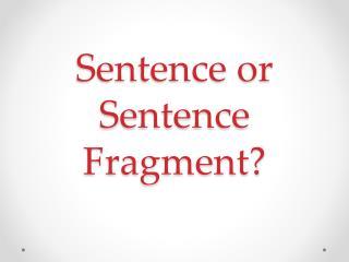 Sentence or Sentence Fragment?