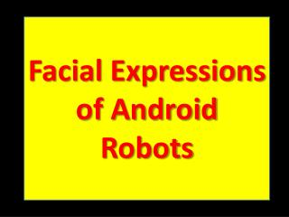 Facial Expressions of Android Robots