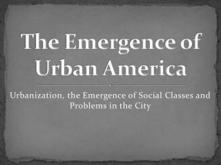 The Emergence of Urban America