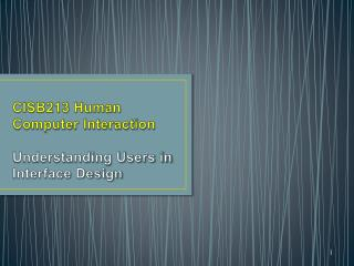 CISB213 Human Computer Interaction Understanding Users in Interface Design