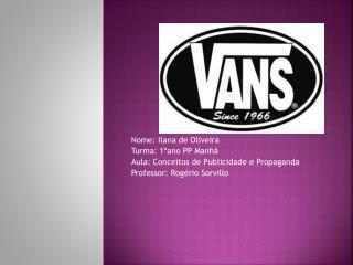 Nome: Ilana de Oliveira Turma: 1ºano PP Manhã Aula: Conceitos de Publicidade e Propaganda
