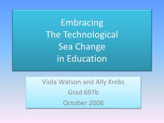 Embracing  The Technological Sea Change in Education