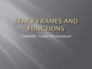 Stack Frames and Functions