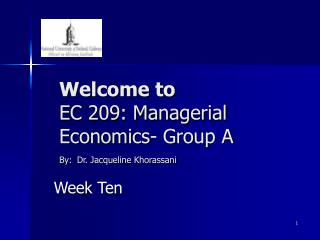 Welcome to  EC 209: Managerial Economics- Group A By: Dr. Jacqueline Khorassani