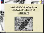Medical NBC Briefing Series Medical NBC Aspects of Marburg
