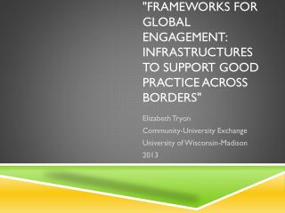 """""""Frameworks for Global Engagement: Infrastructures to Support Good Practice Across Borders"""""""