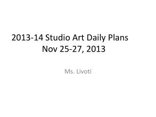 2013-14 Studio Art Daily Plans	 Nov  25-27,  2013