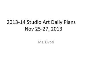 2013-14 Studio Art Daily Plans Nov  25-27,  2013
