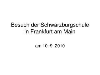 Besuch der Schwarzburgschule  in Frankfurt am Main