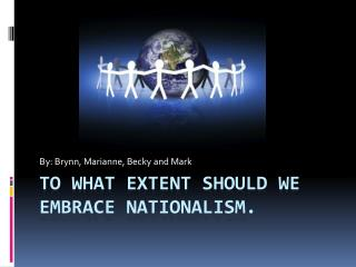 To What Extent Should We Embrace Nationalism.