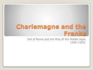 Charlemagne and the Franks