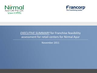 EXECUTIVE SUMMARY  for Franchise feasibility assessment for retail centers for  Nirmal Ayur