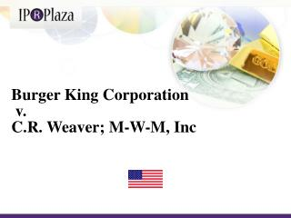 Burger King  Corporation v. C.R.  Weaver ; M-W-M,  Inc