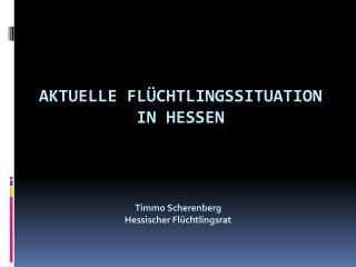 Aktuelle Flüchtlingssituation  in Hessen