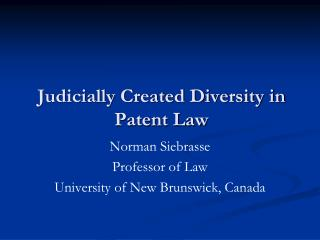 Judicially Created Diversity in Patent Law