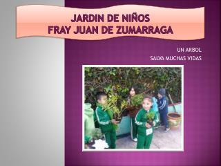 JARDIN DE NIÑOS FRAY JUAN DE ZUMARRAGA