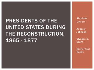 Presidents of the United States during the Reconstruction, 1865 - 1877