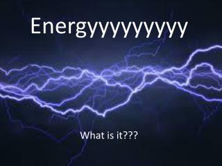 Energyyyyyyyyy