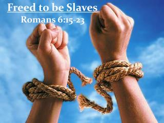 Freed to be Slaves Romans 6:15-23