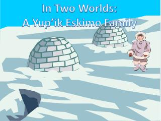 In Two Worlds: A  Yup'ik  Eskimo Family