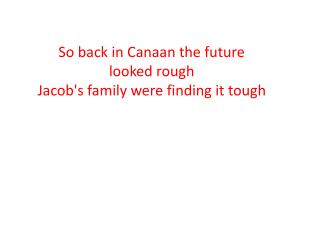 So back in Canaan the future looked rough Jacob's family were finding it tough