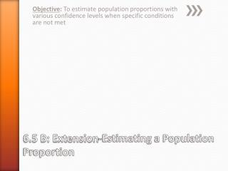 6.5 B: Extension-Estimating  a Population  Proportion
