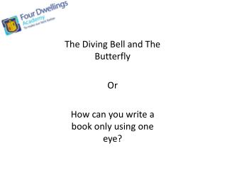 The Diving Bell and The Butterfly Or How can you write a book only using one eye?