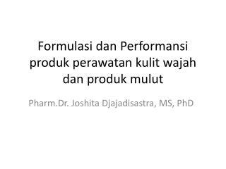 Formulasi dan Performansi produk perawatan kulit wajah dan produk mulut