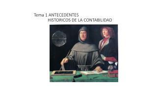Tema 1 ANTECEDENTES               HISTORICOS DE LA CONTABILIDAD