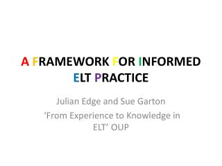 A F RAMEWORK  F OR  I NFORMED  E LT  P RACTICE