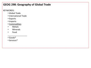GEOG 298: Geography of Global Trade KEYWORDS:  Global Trade  International Trade  Exports  Imports