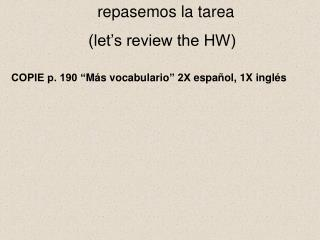 repasemos la tarea       (let's review the HW)