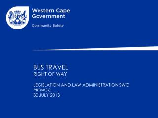BUS TRAVEL  RIGHT OF WAY  LEGISLATION AND LAW ADMINISTRATION  SWG PRTMCC 30 JULY 2013