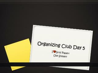 Organizing Club Day 5