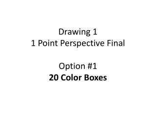 Drawing 1 1 Point Perspective Final Option #1 20 Color Boxes