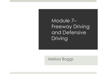 Module 7– Freeway  Driving and  Defensive Driving