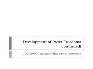 Development of Press Freedoms (continued)