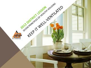 2012 District Lesson Seven  Principles of  Healthy  Housing KEEP IT well-ventilated