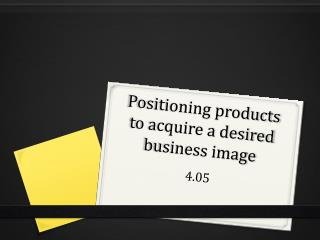 Positioning products to acquire a desired business image