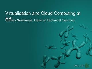 Virtualisation and Cloud Computing at EBI