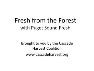 Fresh from the Forest  with Puget Sound Fresh