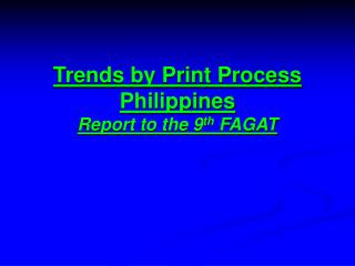 Trends by Print Process  Philippines Report to the 9th FAGAT