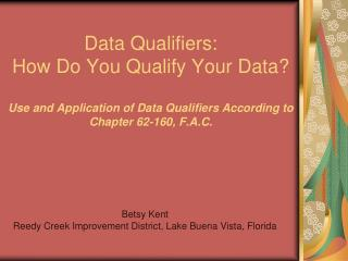 Data Qualifiers: How Do You Qualify Your Data  Use and Application of Data Qualifiers According to Chapter 62-160, F.A.C