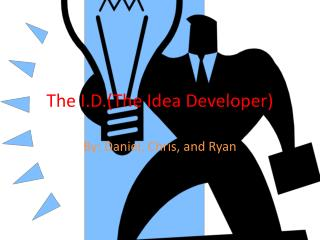 The I.D.(The Idea Developer)