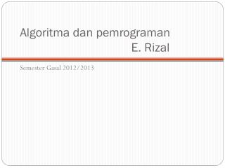 Algoritma dan pemrograman               E. Rizal
