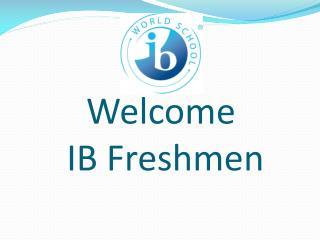 Welcome  IB Freshmen