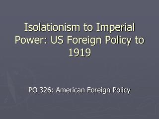 Isolationism to Imperial Power: US Foreign Policy to 1919