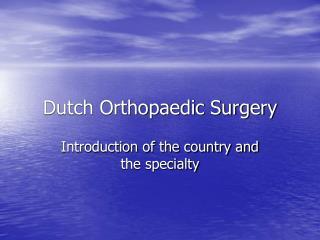 Dutch Orthopaedic Surgery